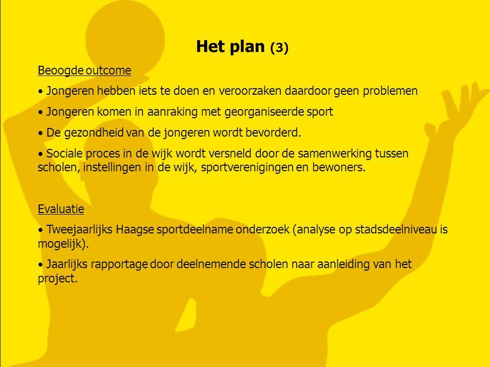 Het plan (3) Beoogde outcome • Jongeren hebben iets te doen en veroorzaken daardoor geen problemen • Jongeren komen in aanraking met georganiseerde sp