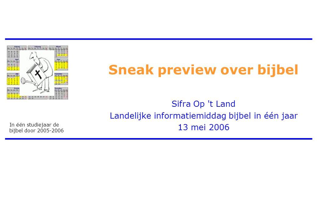 In één studiejaar de bijbel door 2005-2006 Sneak preview over bijbel Sifra Op t Land Landelijke informatiemiddag bijbel in één jaar 13 mei 2006