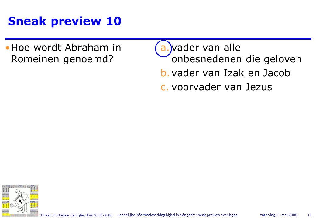 In één studiejaar de bijbel door 2005-2006 zaterdag 13 mei 2006Landelijke informatiemiddag bijbel in één jaar: sneak preview over bijbel11 Sneak preview 10 •Hoe wordt Abraham in Romeinen genoemd.