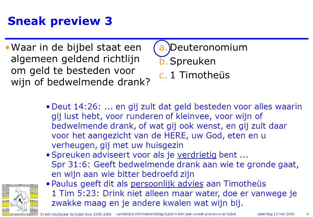 In één studiejaar de bijbel door 2005-2006 zaterdag 13 mei 2006Landelijke informatiemiddag bijbel in één jaar: sneak preview over bijbel4 Sneak preview 3 •Waar in de bijbel staat een algemeen geldend richtlijn om geld te besteden voor wijn of bedwelmende drank.