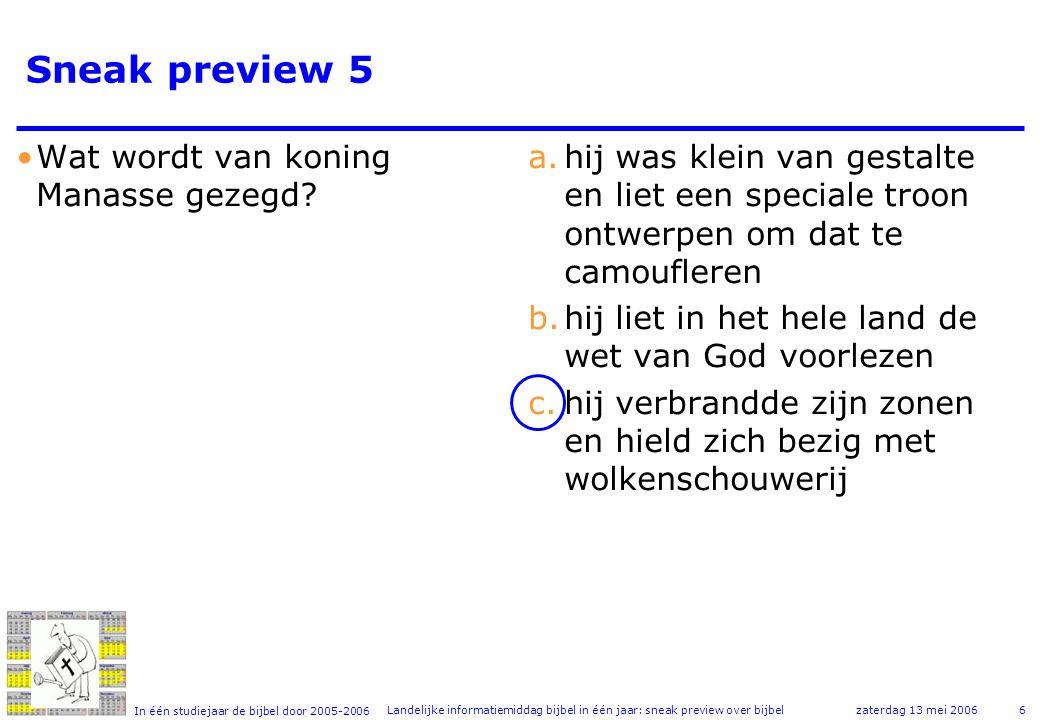 In één studiejaar de bijbel door 2005-2006 zaterdag 13 mei 2006Landelijke informatiemiddag bijbel in één jaar: sneak preview over bijbel6 Sneak preview 5 •Wat wordt van koning Manasse gezegd.
