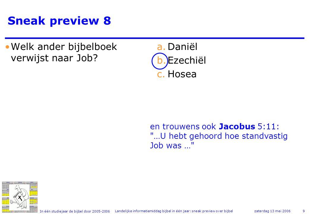 In één studiejaar de bijbel door 2005-2006 zaterdag 13 mei 2006Landelijke informatiemiddag bijbel in één jaar: sneak preview over bijbel9 Sneak preview 8 •Welk ander bijbelboek verwijst naar Job.