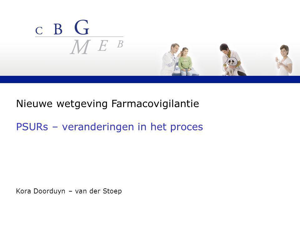 Nieuwe wetgeving Farmacovigilantie PSURs – veranderingen in het proces Kora Doorduyn – van der Stoep