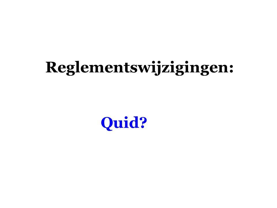 Reglementswijzigingen: Quid?