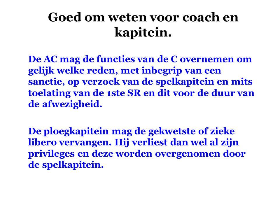Goed om weten voor coach en kapitein. De AC mag de functies van de C overnemen om gelijk welke reden, met inbegrip van een sanctie, op verzoek van de