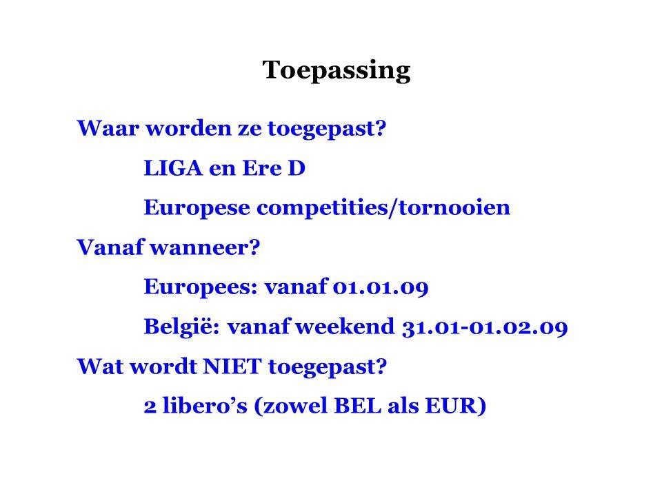 Toepassing Waar worden ze toegepast. LIGA en Ere D Europese competities/tornooien Vanaf wanneer.