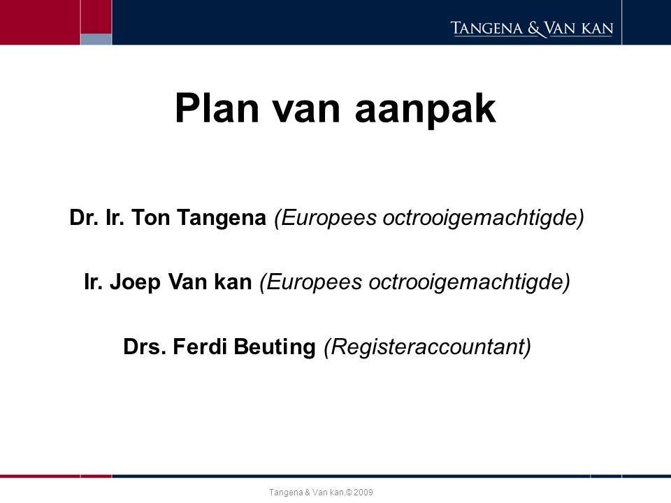 Tangena & Van kan,© 2009 Plan van aanpak Dr. Ir. Ton Tangena (Europees octrooigemachtigde) Ir. Joep Van kan (Europees octrooigemachtigde) Drs. Ferdi B