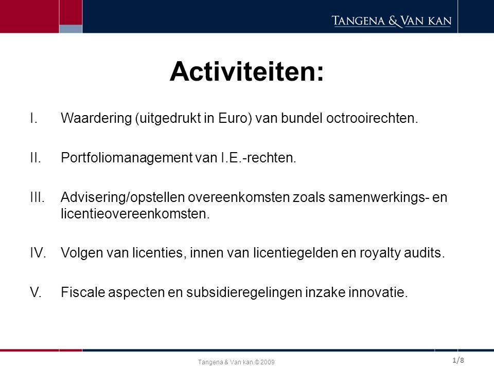 Tangena & Van kan,© 2009 Activiteiten: I.Waardering (uitgedrukt in Euro) van bundel octrooirechten. II.Portfoliomanagement van I.E.-rechten. III.Advis