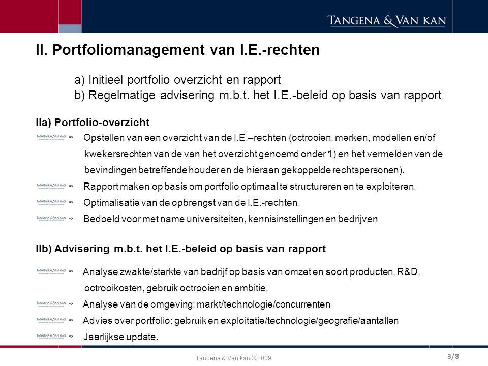 Tangena & Van kan,© 2009 II. Portfoliomanagement van I.E.-rechten a) Initieel portfolio overzicht en rapport b) Regelmatige advisering m.b.t. het I.E.