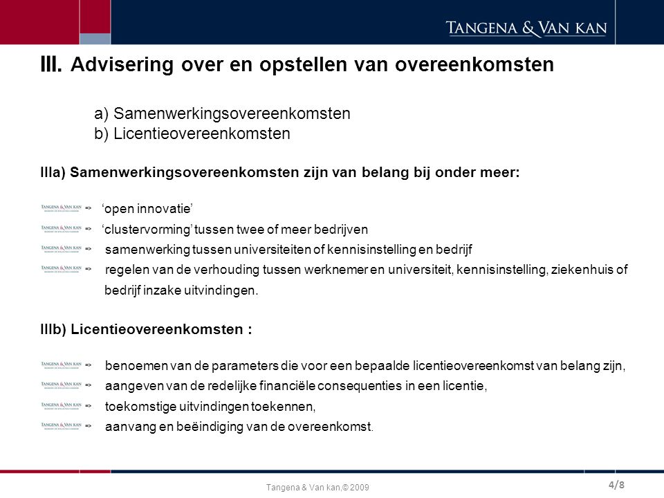 Tangena & Van kan,© 2009 III. Advisering over en opstellen van overeenkomsten a) Samenwerkingsovereenkomsten b) Licentieovereenkomsten IIIa) Samenwerk