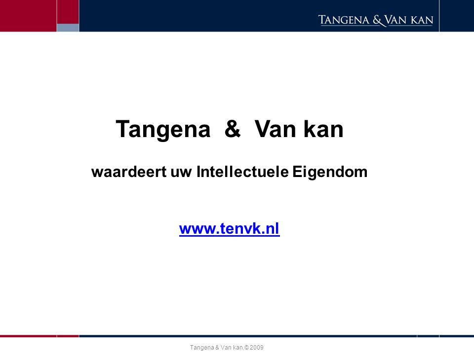Tangena & Van kan,© 2009 Tangena & Van kan waardeert uw Intellectuele Eigendom www.tenvk.nl