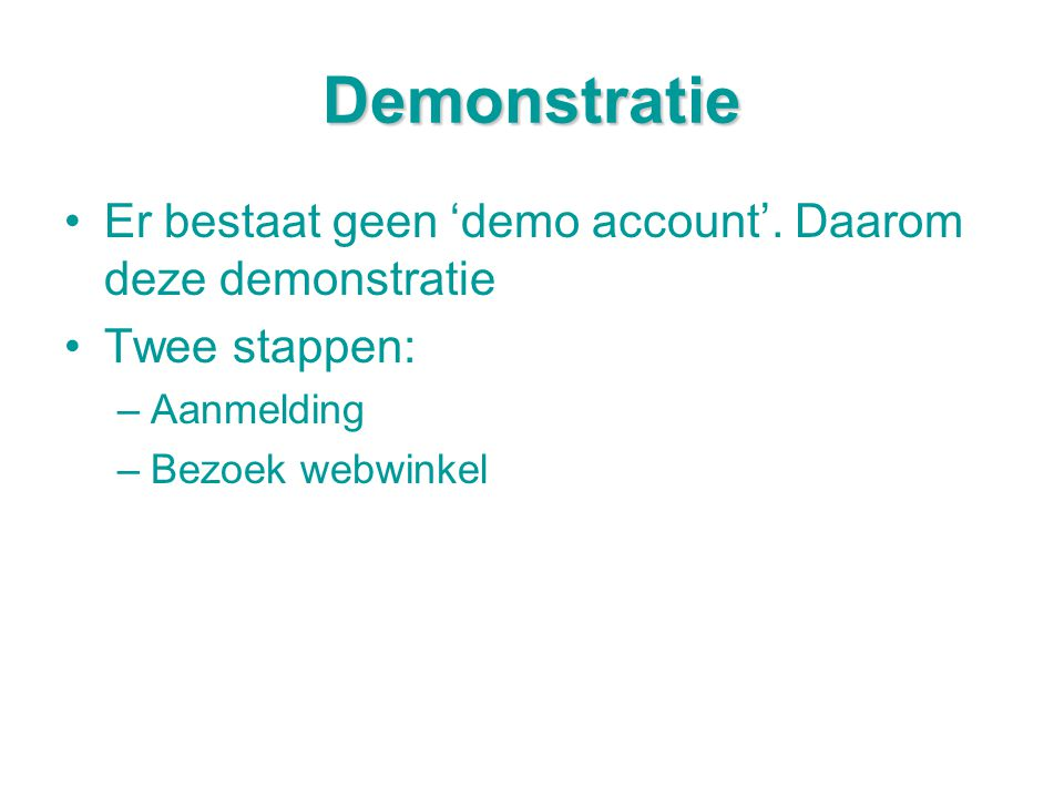 Demonstratie •Er bestaat geen 'demo account'.