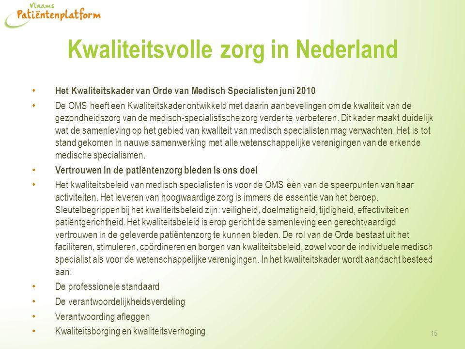 Kwaliteitsvolle zorg in Nederland • Het Kwaliteitskader van Orde van Medisch Specialisten juni 2010 • De OMS heeft een Kwaliteitskader ontwikkeld met daarin aanbevelingen om de kwaliteit van de gezondheidszorg van de medisch-specialistische zorg verder te verbeteren.