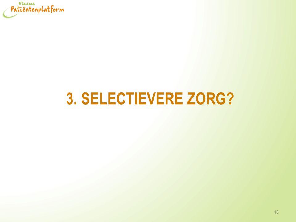3. SELECTIEVERE ZORG? 16