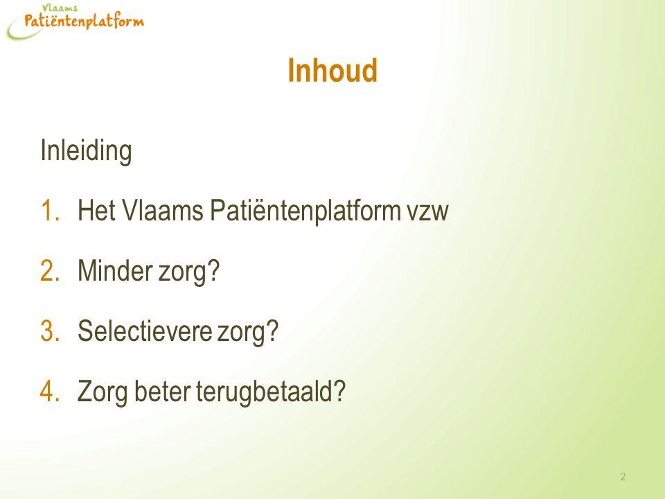 Inhoud Inleiding 1.Het Vlaams Patiëntenplatform vzw 2.Minder zorg.