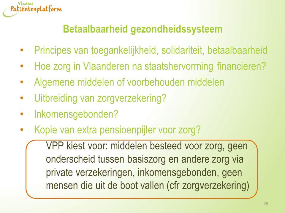 Betaalbaarheid gezondheidssysteem • Principes van toegankelijkheid, solidariteit, betaalbaarheid • Hoe zorg in Vlaanderen na staatshervorming financieren.