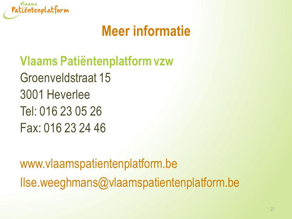 Meer informatie Vlaams Patiëntenplatform vzw Groenveldstraat 15 3001 Heverlee Tel: 016 23 05 26 Fax: 016 23 24 46 www.vlaamspatientenplatform.be Ilse.weeghmans@vlaamspatientenplatform.be 27