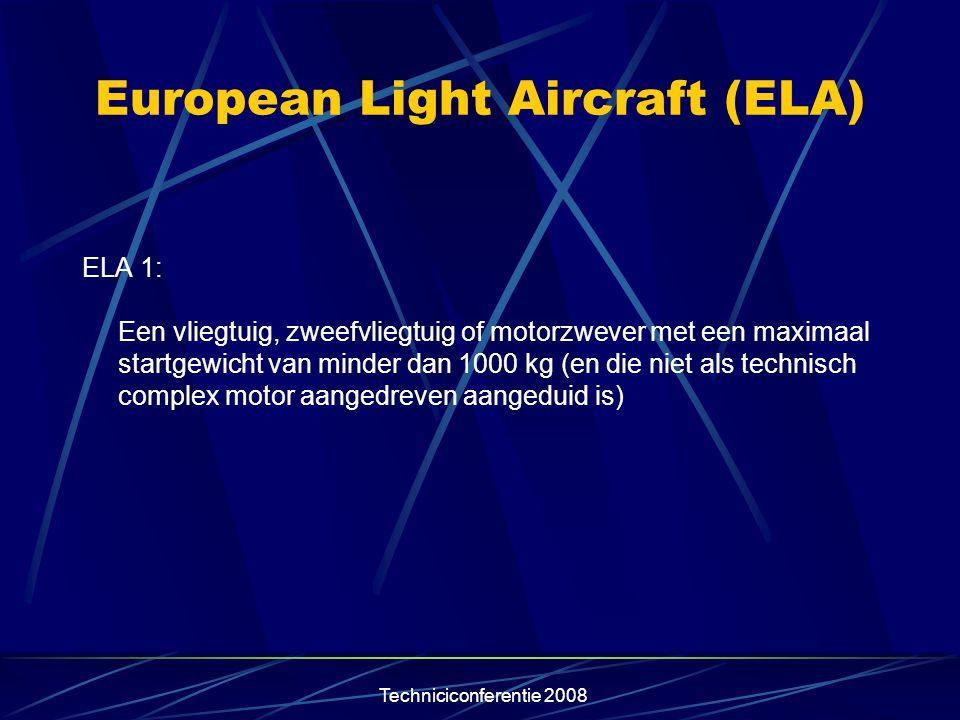 Techniciconferentie 2008 European Light Aircraft (ELA) ELA 1: Een vliegtuig, zweefvliegtuig of motorzwever met een maximaal startgewicht van minder da