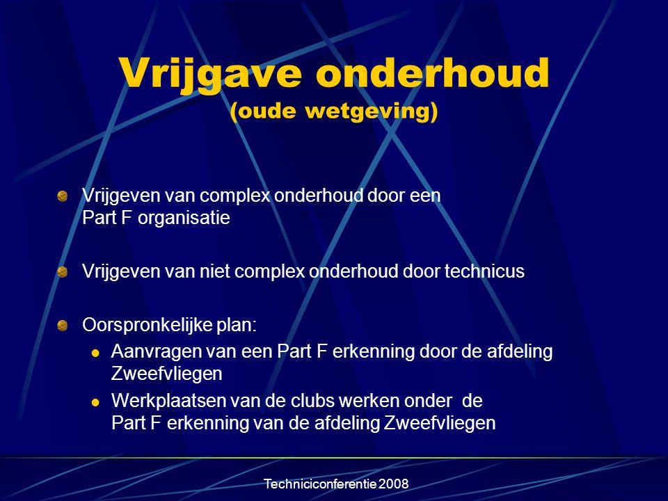 Techniciconferentie 2008 Vrijgave onderhoud (oude wetgeving) Vrijgeven van complex onderhoud door een Part F organisatie Vrijgeven van niet complex on