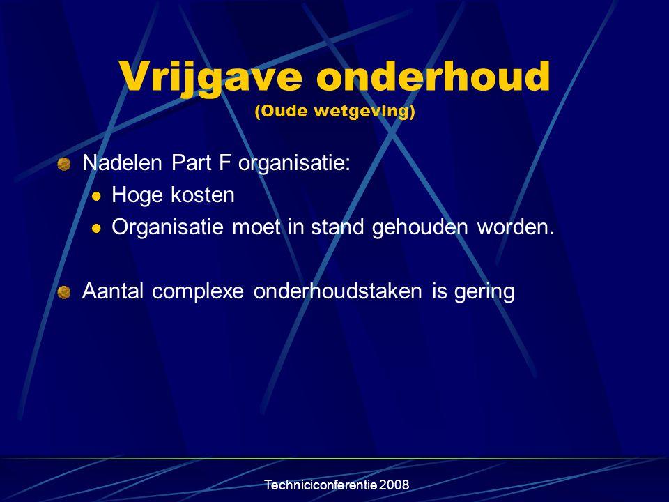 Techniciconferentie 2008 Vrijgave onderhoud (Oude wetgeving) Nadelen Part F organisatie:  Hoge kosten  Organisatie moet in stand gehouden worden. Aa