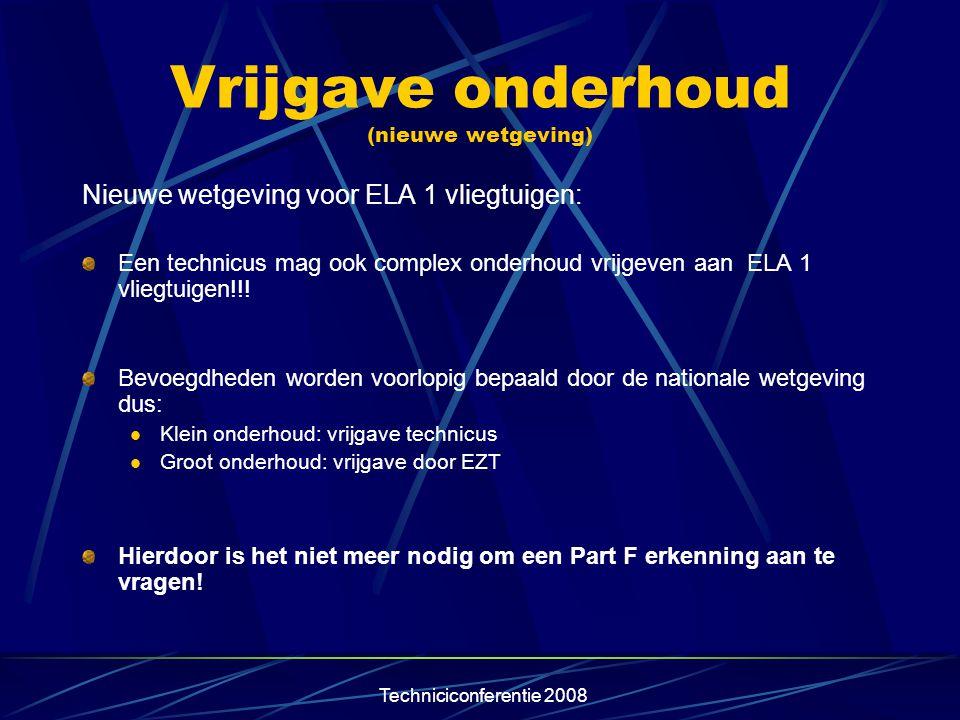 Techniciconferentie 2008 Vrijgave onderhoud (nieuwe wetgeving) Nieuwe wetgeving voor ELA 1 vliegtuigen: Een technicus mag ook complex onderhoud vrijge