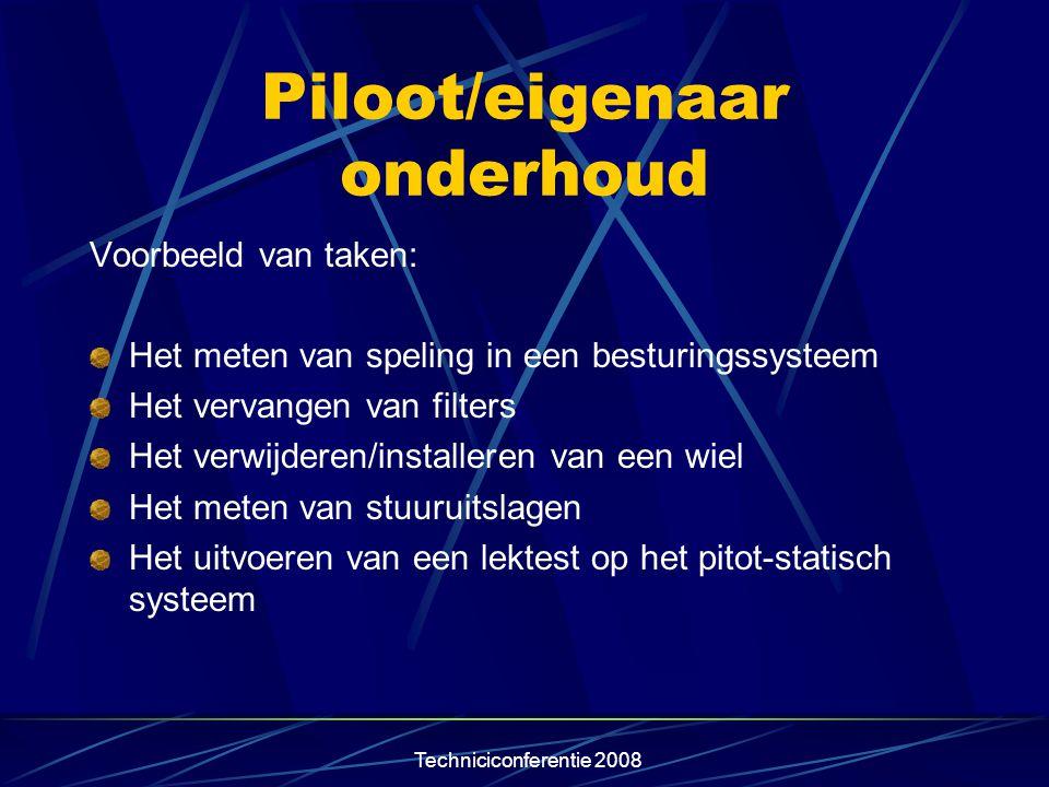 Techniciconferentie 2008 Piloot/eigenaar onderhoud Voorbeeld van taken: Het meten van speling in een besturingssysteem Het vervangen van filters Het v
