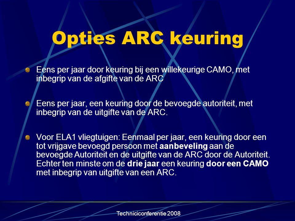 Techniciconferentie 2008 Opties ARC keuring Eens per jaar door keuring bij een willekeurige CAMO, met inbegrip van de afgifte van de ARC Eens per jaar