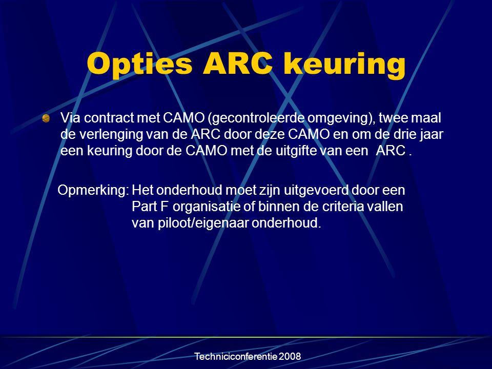 Techniciconferentie 2008 Opties ARC keuring Via contract met CAMO (gecontroleerde omgeving), twee maal de verlenging van de ARC door deze CAMO en om d