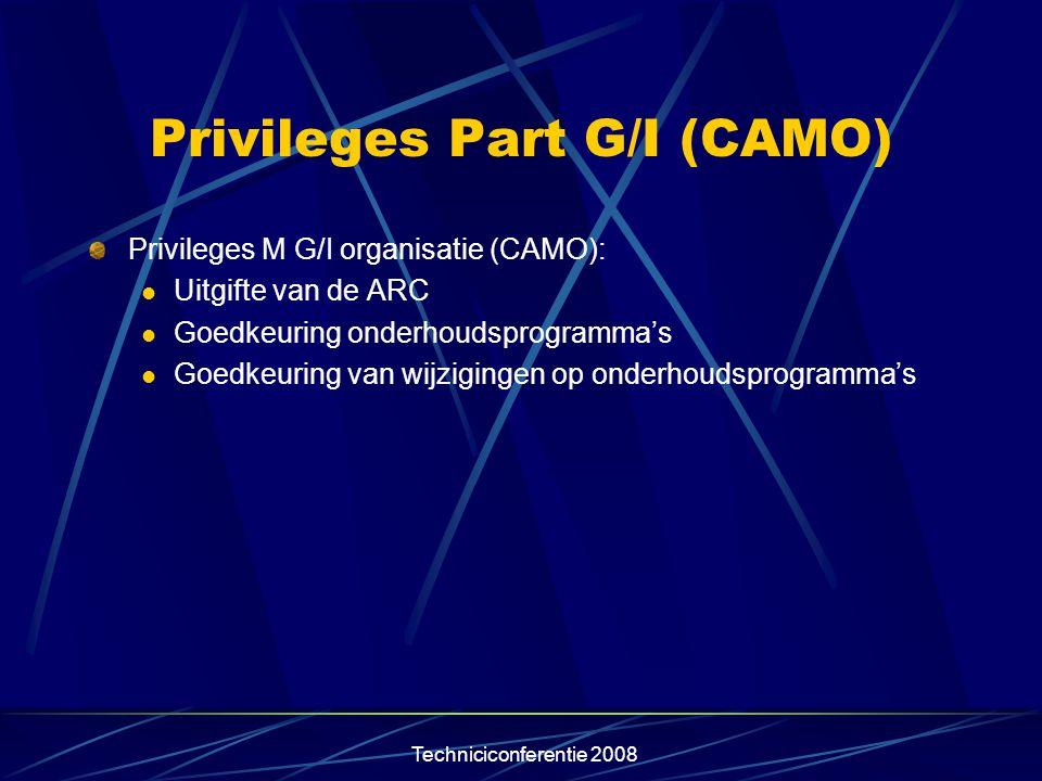 Techniciconferentie 2008 Privileges Part G/I (CAMO) Privileges M G/I organisatie (CAMO):  Uitgifte van de ARC  Goedkeuring onderhoudsprogramma's  G