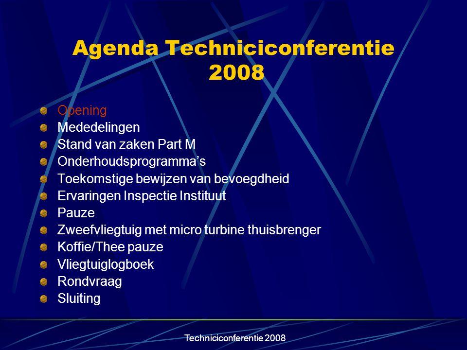 Agenda Techniciconferentie 2008 Opening Mededelingen Stand van zaken Part M Onderhoudsprogramma's Toekomstige bewijzen van bevoegdheid Ervaringen Insp