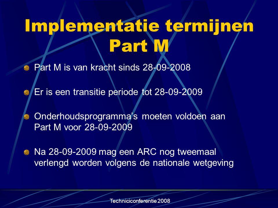 Techniciconferentie 2008 Implementatie termijnen Part M Part M is van kracht sinds 28-09-2008 Er is een transitie periode tot 28-09-2009 Onderhoudspro