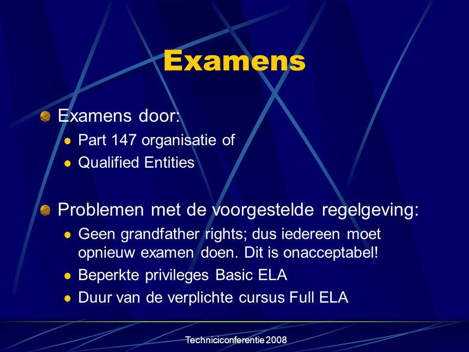 Techniciconferentie 2008 Examens Examens door:  Part 147 organisatie of  Qualified Entities Problemen met de voorgestelde regelgeving:  Geen grandf
