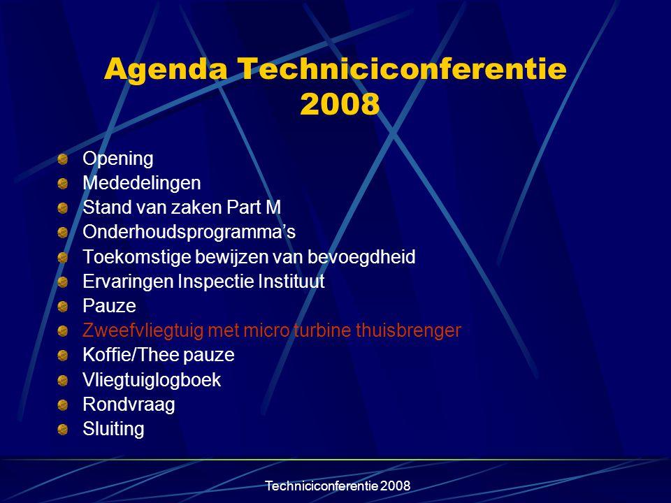 Techniciconferentie 2008 Agenda Techniciconferentie 2008 Opening Mededelingen Stand van zaken Part M Onderhoudsprogramma's Toekomstige bewijzen van be