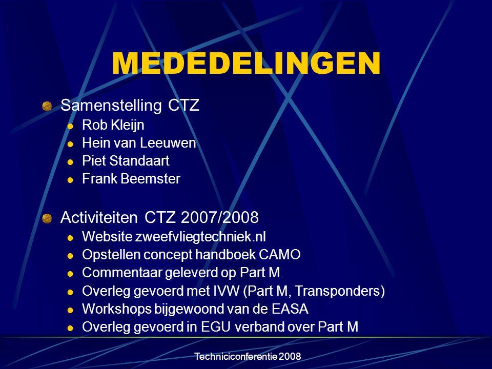 Techniciconferentie 2008 MEDEDELINGEN Samenstelling CTZ  Rob Kleijn  Hein van Leeuwen  Piet Standaart  Frank Beemster Activiteiten CTZ 2007/2008 