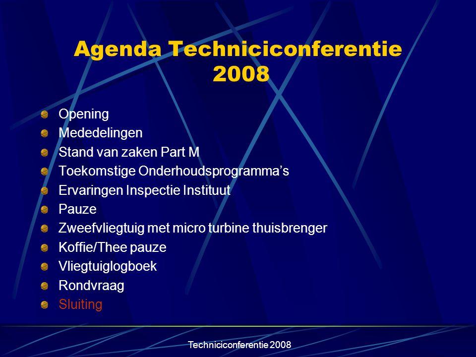 Techniciconferentie 2008 Agenda Techniciconferentie 2008 Opening Mededelingen Stand van zaken Part M Toekomstige Onderhoudsprogramma's Ervaringen Insp