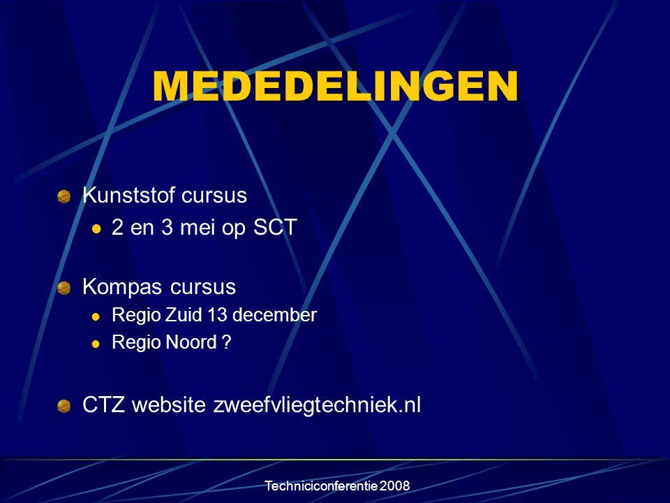 Techniciconferentie 2008 MEDEDELINGEN Kunststof cursus  2 en 3 mei op SCT Kompas cursus  Regio Zuid 13 december  Regio Noord ? CTZ website zweefvli