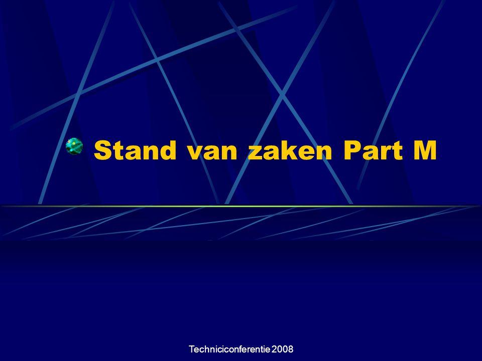 Techniciconferentie 2008 Stand van zaken Part M Part M is van kracht sinds 28 september 2008.