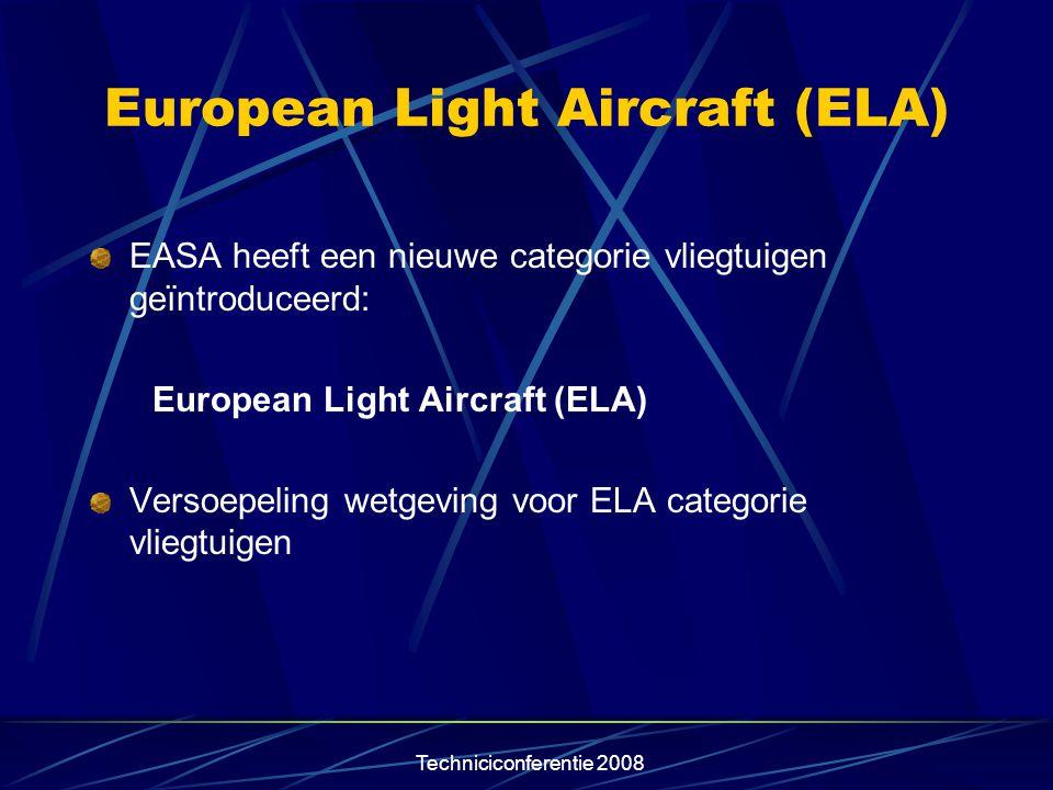 Techniciconferentie 2008 European Light Aircraft (ELA) ELA 1: Een vliegtuig, zweefvliegtuig of motorzwever met een maximaal startgewicht van minder dan 1000 kg (en die niet als technisch complex motor aangedreven aangeduid is)
