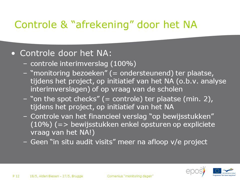 P 12 Controle & afrekening door het NA •Controle door het NA: –controle interimverslag (100%) – monitoring bezoeken (= ondersteunend) ter plaatse, tijdens het project, op initiatief van het NA (o.b.v.