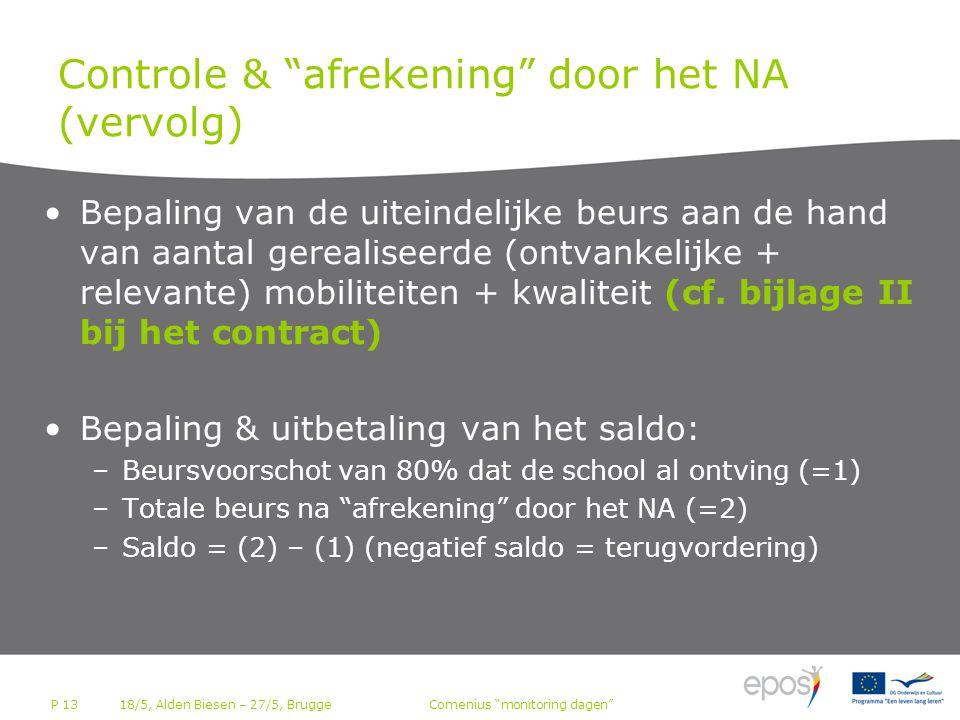 P 13 Controle & afrekening door het NA (vervolg) •Bepaling van de uiteindelijke beurs aan de hand van aantal gerealiseerde (ontvankelijke + relevante) mobiliteiten + kwaliteit (cf.
