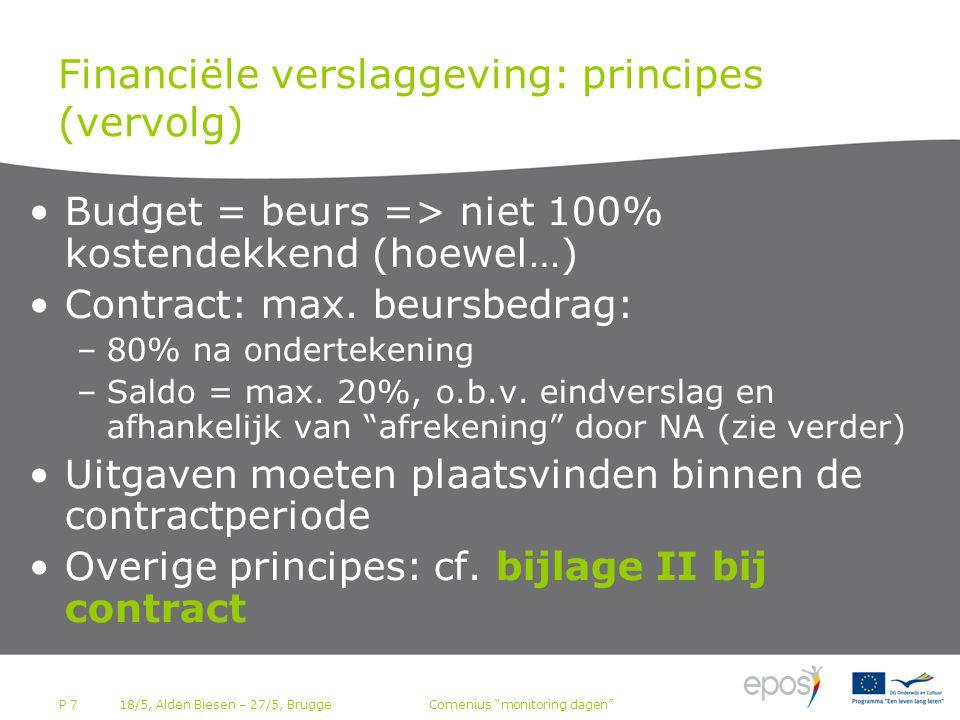 P 7 Financiële verslaggeving: principes (vervolg) •Budget = beurs => niet 100% kostendekkend (hoewel…) •Contract: max.