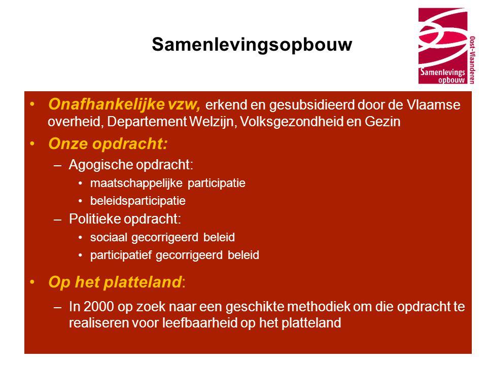Samenlevingsopbouw •Onafhankelijke vzw, erkend en gesubsidieerd door de Vlaamse overheid, Departement Welzijn, Volksgezondheid en Gezin •Onze opdracht
