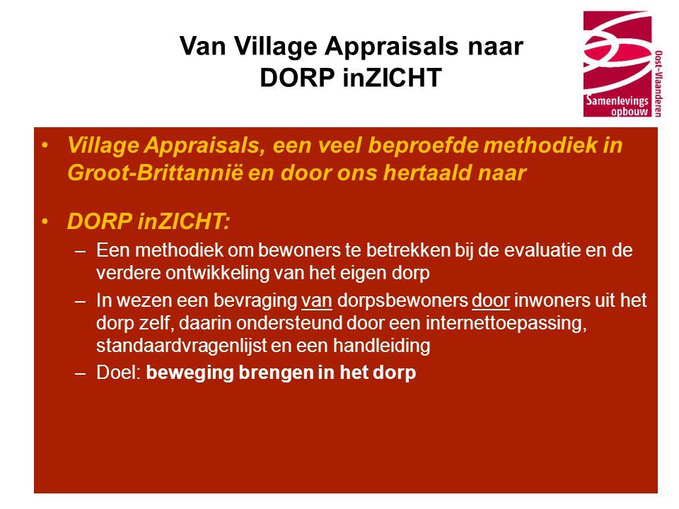 Van Village Appraisals naar DORP inZICHT •Village Appraisals, een veel beproefde methodiek in Groot-Brittannië en door ons hertaald naar •DORP inZICHT