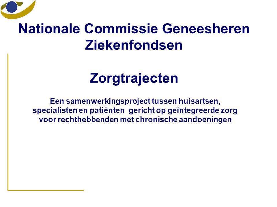 Nationale Commissie Geneesheren Ziekenfondsen Zorgtrajecten Een samenwerkingsproject tussen huisartsen, specialisten en patiënten gericht op geïntegre