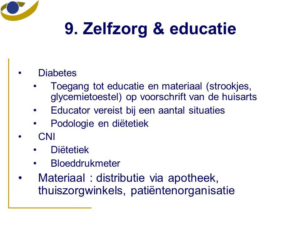9. Zelfzorg & educatie •Diabetes •Toegang tot educatie en materiaal (strookjes, glycemietoestel) op voorschrift van de huisarts •Educator vereist bij