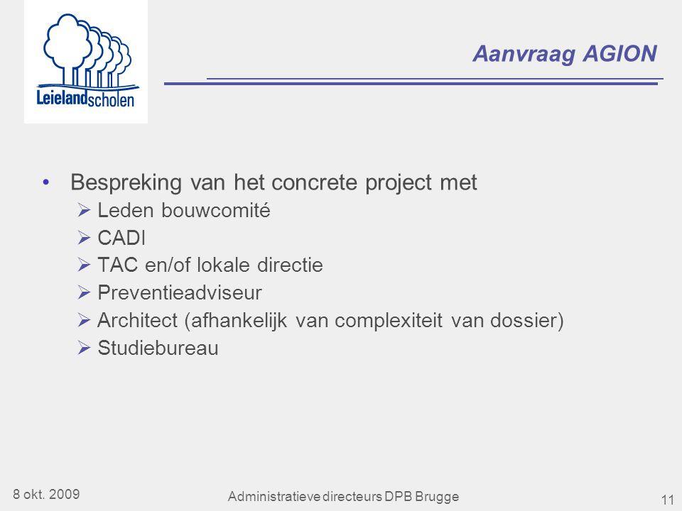 11 Aanvraag AGION •Bespreking van het concrete project met  Leden bouwcomité  CADI  TAC en/of lokale directie  Preventieadviseur  Architect (afhankelijk van complexiteit van dossier)  Studiebureau 8 okt.