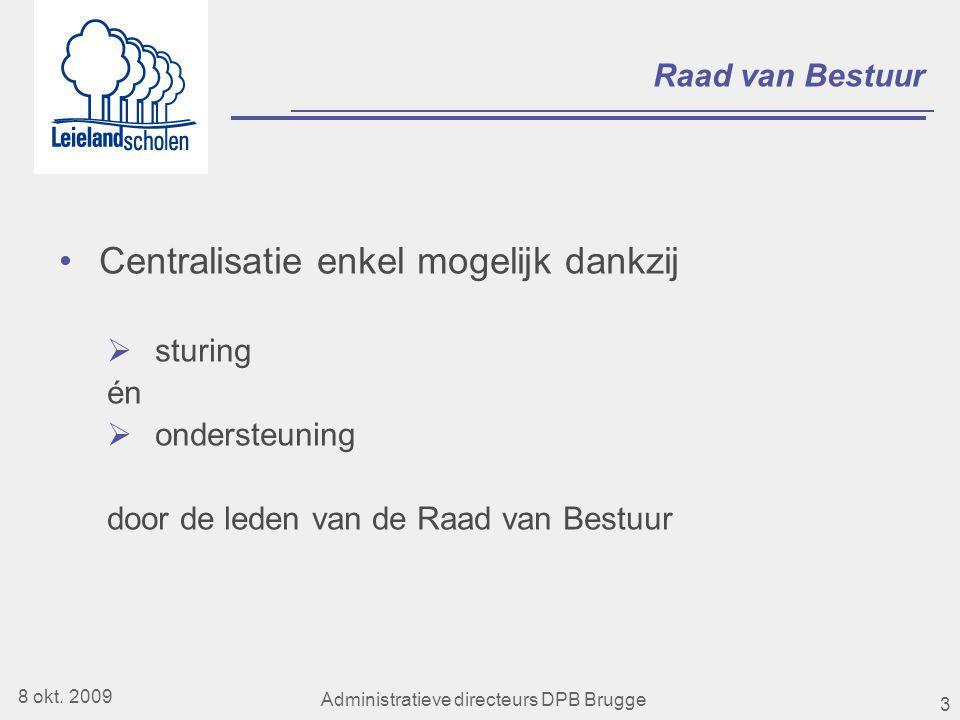 3 Raad van Bestuur •Centralisatie enkel mogelijk dankzij  sturing én  ondersteuning door de leden van de Raad van Bestuur 8 okt.