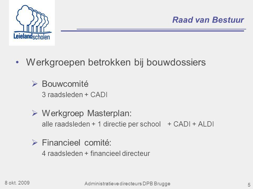 5 Raad van Bestuur •Werkgroepen betrokken bij bouwdossiers  Bouwcomité 3 raadsleden + CADI  Werkgroep Masterplan: alle raadsleden + 1 directie per school + CADI + ALDI  Financieel comité: 4 raadsleden + financieel directeur 8 okt.