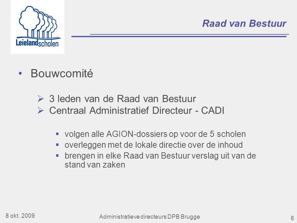 6 Raad van Bestuur •Bouwcomité  3 leden van de Raad van Bestuur  Centraal Administratief Directeur - CADI  volgen alle AGION-dossiers op voor de 5 scholen  overleggen met de lokale directie over de inhoud  brengen in elke Raad van Bestuur verslag uit van de stand van zaken 8 okt.