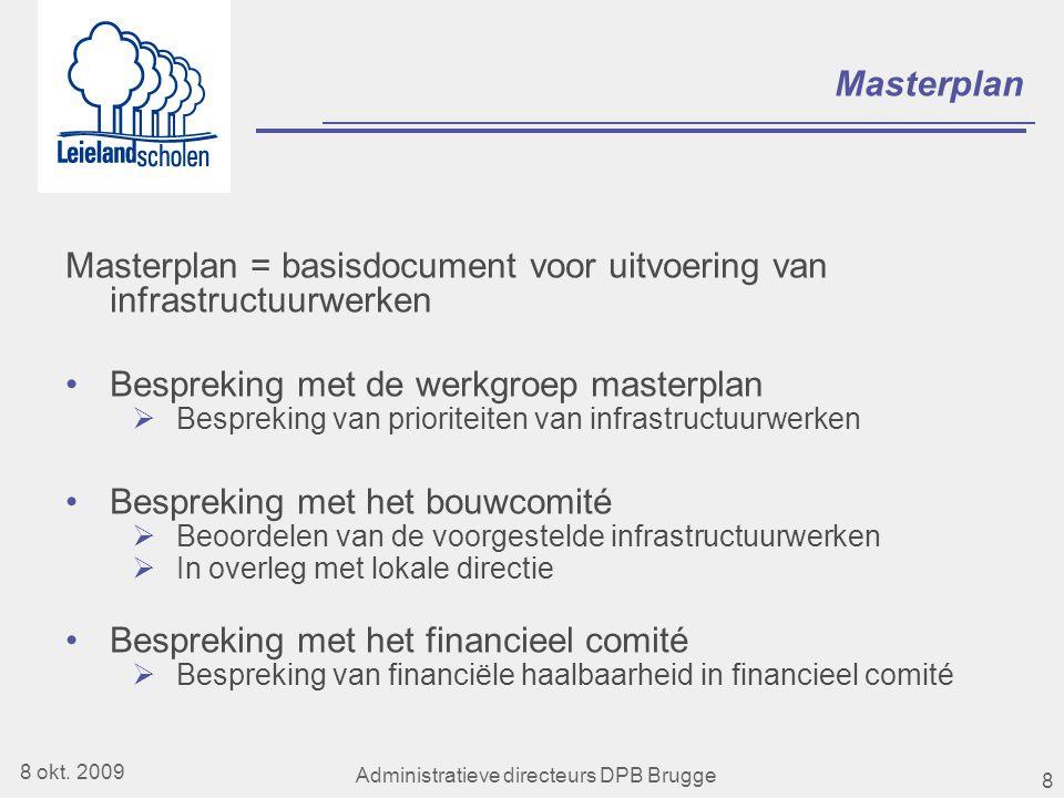 8 Masterplan Masterplan = basisdocument voor uitvoering van infrastructuurwerken •Bespreking met de werkgroep masterplan  Bespreking van prioriteiten van infrastructuurwerken •Bespreking met het bouwcomité  Beoordelen van de voorgestelde infrastructuurwerken  In overleg met lokale directie •Bespreking met het financieel comité  Bespreking van financiële haalbaarheid in financieel comité 8 okt.